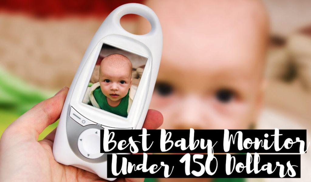 Best baby monitor under 150 dollars